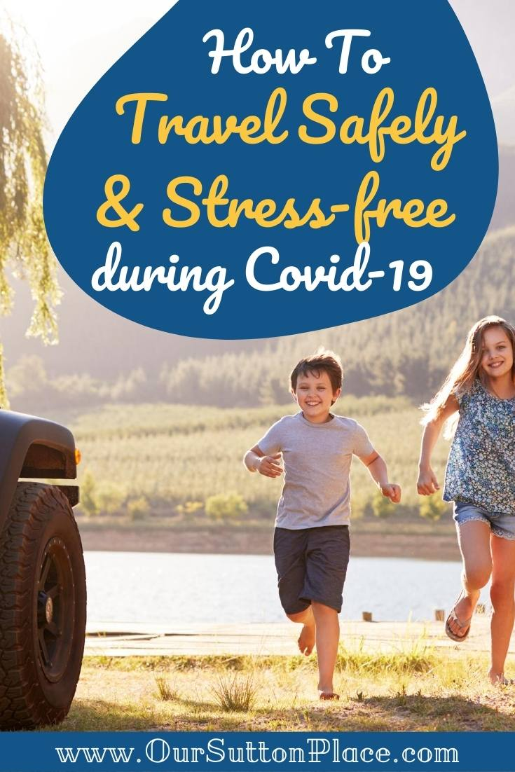 How to Travel Safely and Stress-Free During Covid-19